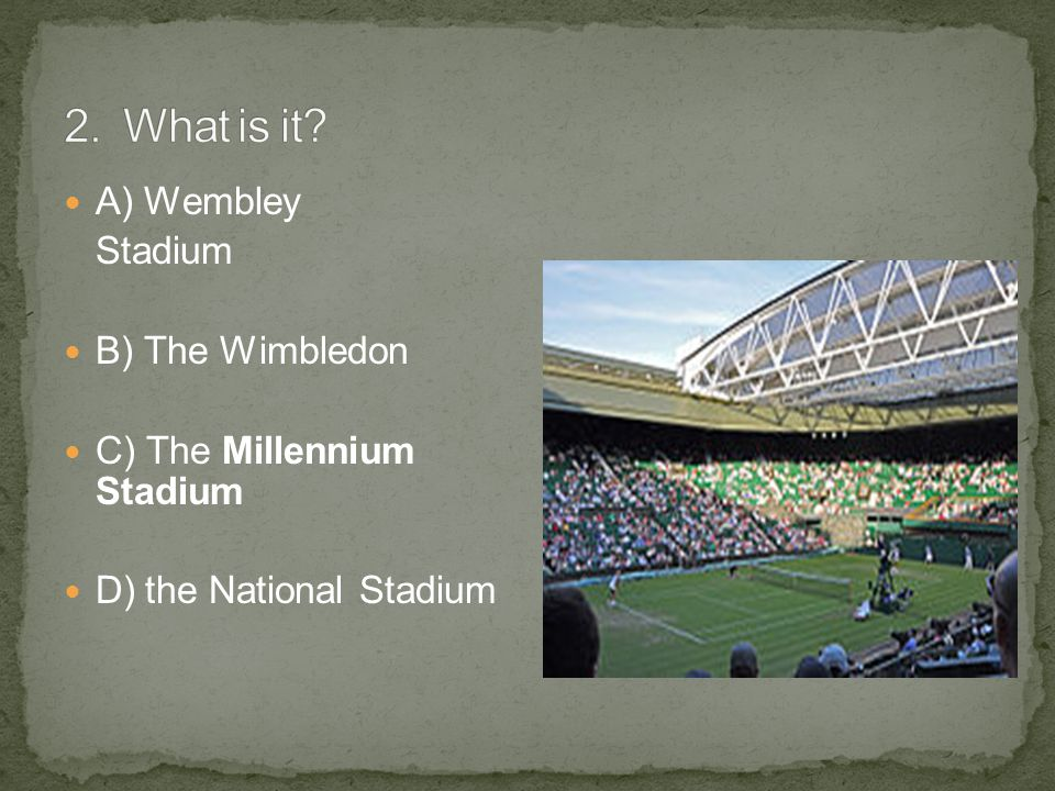A) Wembley Stadium B) The Wimbledon C) The Millennium Stadium D) the National Stadium