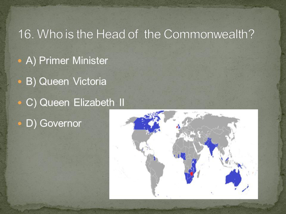 A) Primer Minister B) Queen Victoria C) Queen Elizabeth II D) Governor