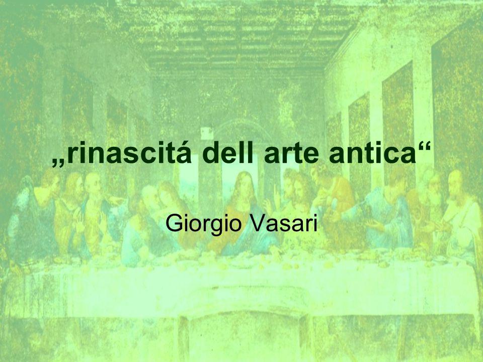 """""""rinascitá dell arte antica"""" Giorgio Vasari"""