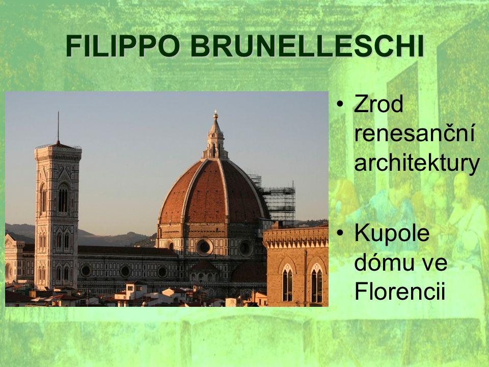 FILIPPO BRUNELLESCHI Zrod renesanční architektury Kupole dómu ve Florencii