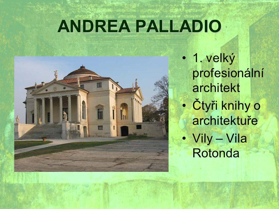 ANDREA PALLADIO 1. velký profesionální architekt Čtyři knihy o architektuře Vily – Vila Rotonda
