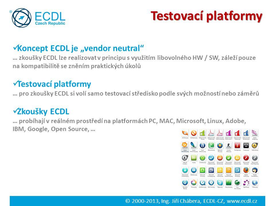 """© 2000-2013, Ing. Jiří Chábera, ECDL-CZ, www.ecdl.cz Testovací platformy Koncept ECDL je """"vendor neutral"""" … zkoušky ECDL lze realizovat v principu s v"""