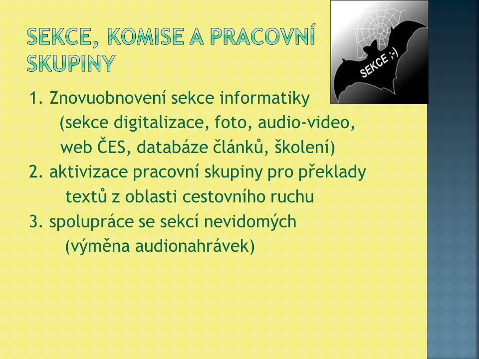 1. Znovuobnovení sekce informatiky (sekce digitalizace, foto, audio-video, web ČES, databáze článků, školení) 2. aktivizace pracovní skupiny pro překl
