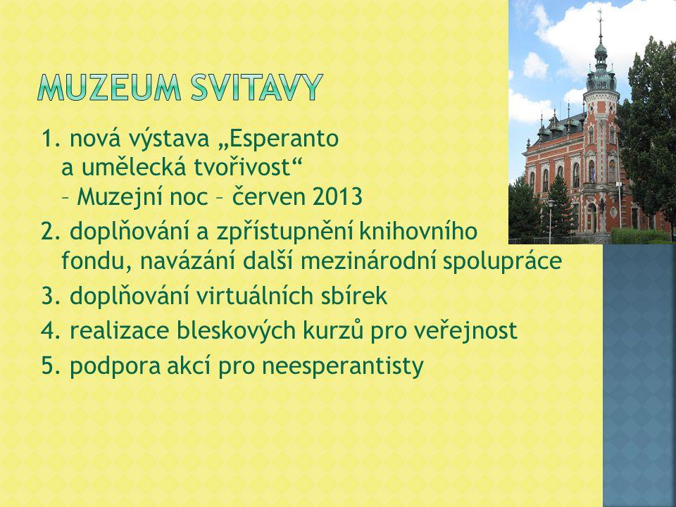 """1. nová výstava """"Esperanto a umělecká tvořivost"""" – Muzejní noc – červen 2013 2. doplňování a zpřístupnění knihovního fondu, navázání další mezinárodní"""