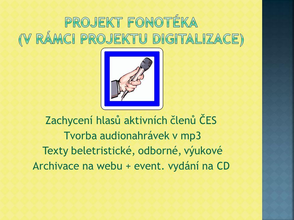 Zachycení hlasů aktivních členů ČES Tvorba audionahrávek v mp3 Texty beletristické, odborné, výukové Archivace na webu + event. vydání na CD