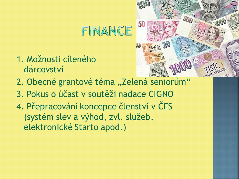 """1. Možnosti cíleného dárcovství 2. Obecné grantové téma """"Zelená seniorům"""" 3. Pokus o účast v soutěži nadace CIGNO 4. Přepracování koncepce členství v"""