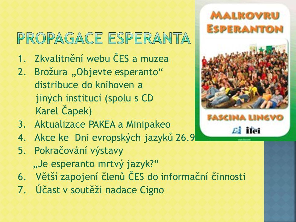 """1.Zkvalitnění webu ČES a muzea 2.Brožura """"Objevte esperanto distribuce do knihoven a jiných institucí (spolu s CD Karel Čapek) 3.Aktualizace PAKEA a Minipakeo 4.Akce ke Dni evropských jazyků 26.9."""