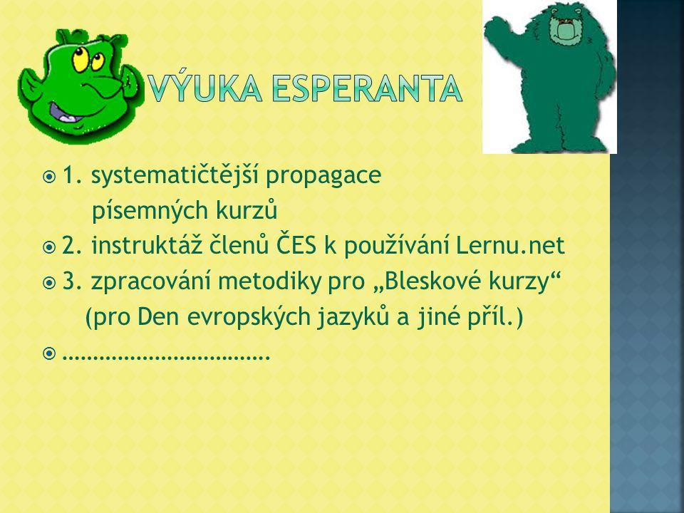 """ 1. systematičtější propagace písemných kurzů  2. instruktáž členů ČES k používání Lernu.net  3. zpracování metodiky pro """"Bleskové kurzy"""" (pro Den"""