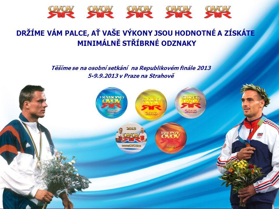 Těšíme se na osobní setkání na Republikovém finále 2013 5-9.9.2013 v Praze na Strahově DRŽÍME VÁM PALCE, AŤ VAŠE VÝKONY JSOU HODNOTNÉ A ZÍSKÁTE MINIMÁ