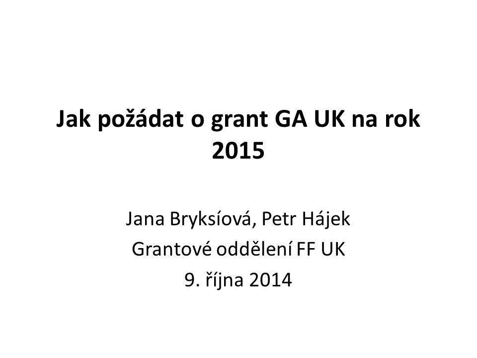 Jak požádat o grant GA UK na rok 2015 Jana Bryksíová, Petr Hájek Grantové oddělení FF UK 9. října 2014