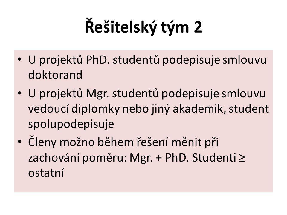 Řešitelský tým 2 U projektů PhD. studentů podepisuje smlouvu doktorand U projektů Mgr. studentů podepisuje smlouvu vedoucí diplomky nebo jiný akademik
