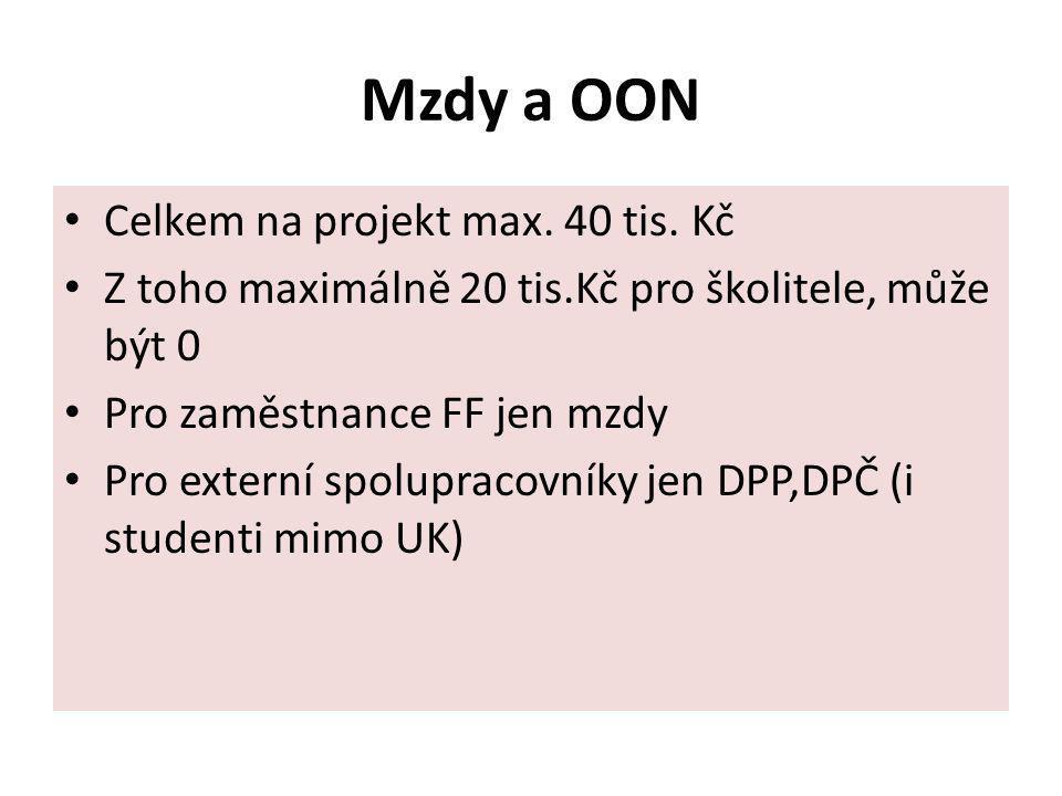 Mzdy a OON Celkem na projekt max. 40 tis. Kč Z toho maximálně 20 tis.Kč pro školitele, může být 0 Pro zaměstnance FF jen mzdy Pro externí spolupracovn