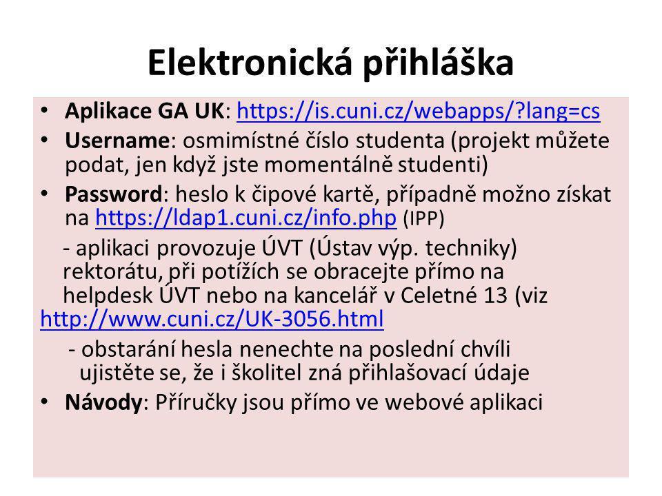 Elektronická přihláška Aplikace GA UK: https://is.cuni.cz/webapps/?lang=cshttps://is.cuni.cz/webapps/?lang=cs Username: osmimístné číslo studenta (pro
