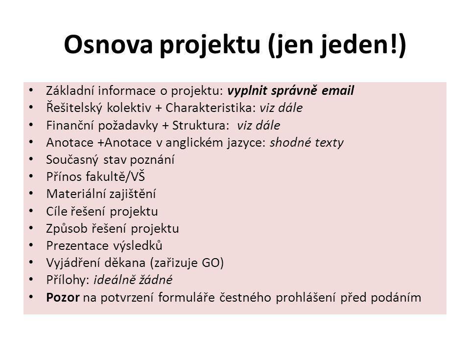 Osnova projektu (jen jeden!) Základní informace o projektu: vyplnit správně email Řešitelský kolektiv + Charakteristika: viz dále Finanční požadavky +