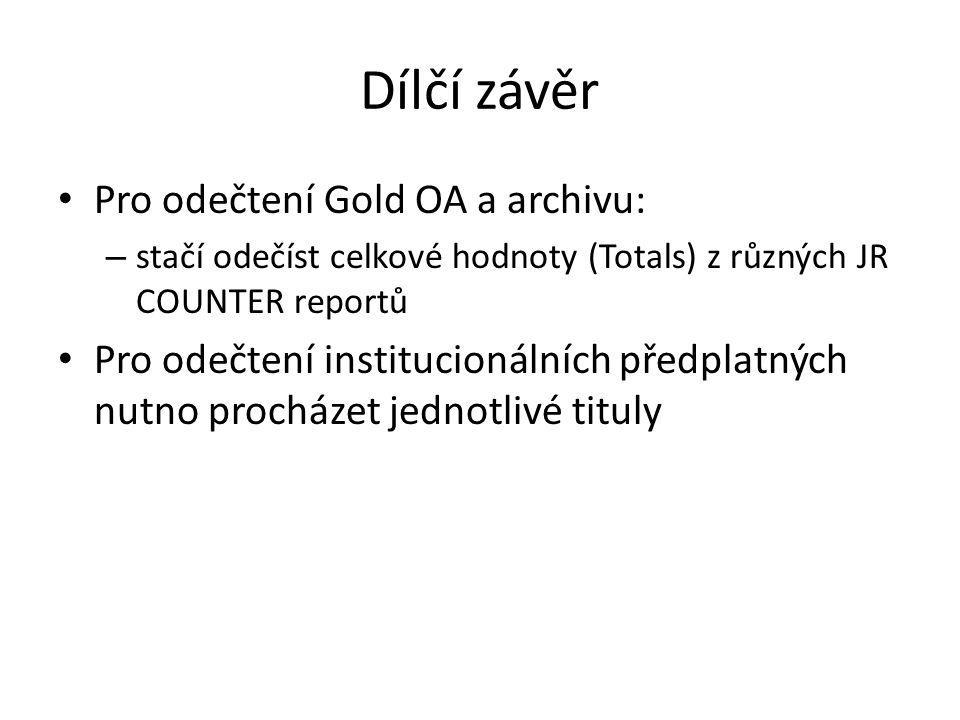 Dílčí závěr Pro odečtení Gold OA a archivu: – stačí odečíst celkové hodnoty (Totals) z různých JR COUNTER reportů Pro odečtení institucionálních předplatných nutno procházet jednotlivé tituly