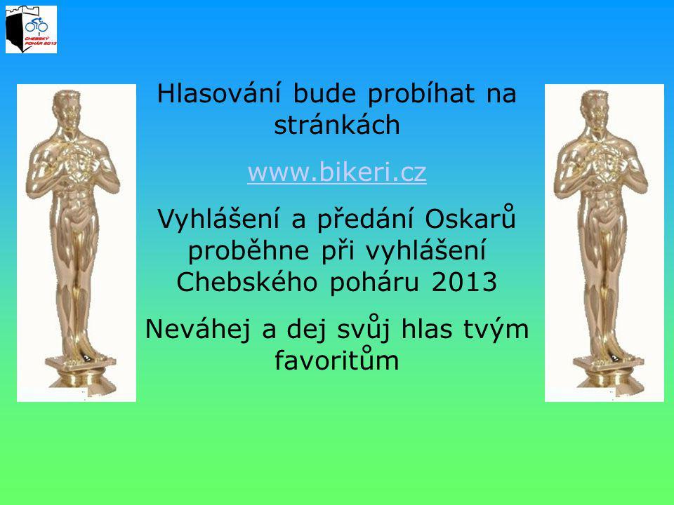 Hlasování bude probíhat na stránkách www.bikeri.cz Vyhlášení a předání Oskarů proběhne při vyhlášení Chebského poháru 2013 Neváhej a dej svůj hlas tvý