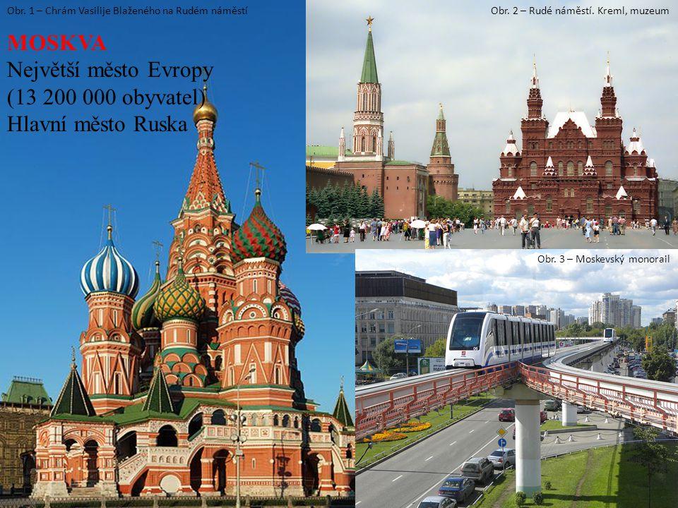Obr. 1 – Chrám Vasilije Blaženého na Rudém náměstíObr. 2 – Rudé náměstí. Kreml, muzeum MOSKVA Největší město Evropy (13 200 000 obyvatel) Hlavní město