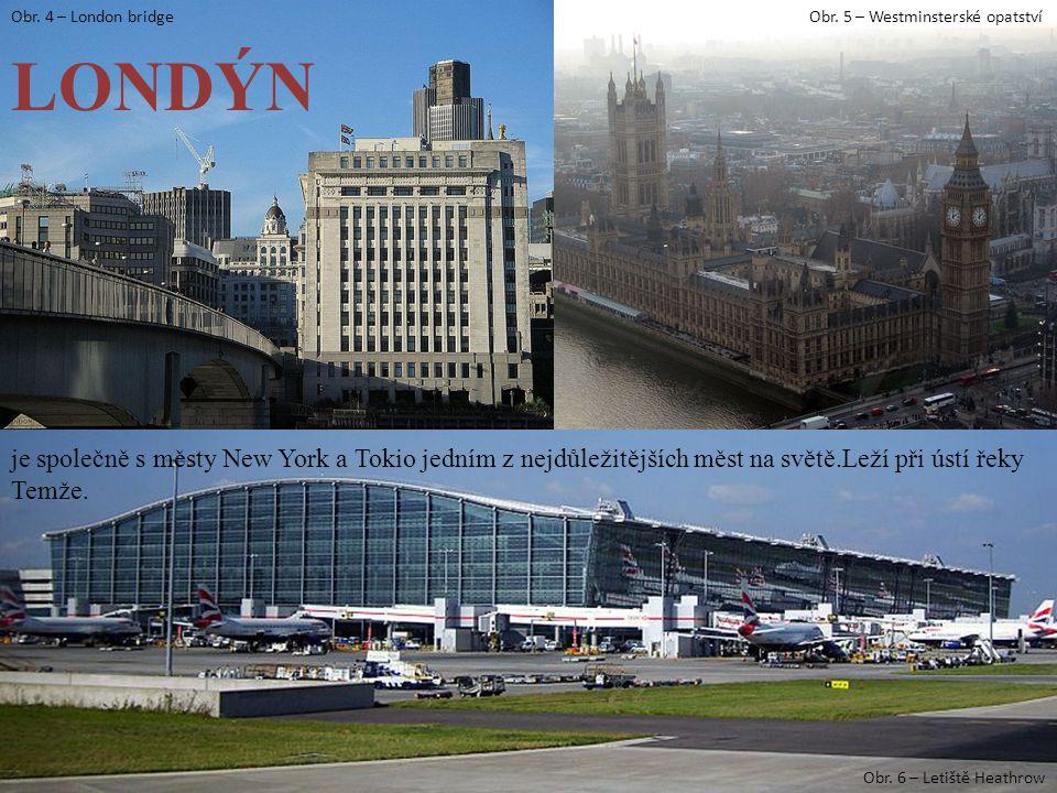 Obr. 5 – Westminsterské opatstvíObr. 4 – London bridge je společně s městy New York a Tokio jedním z nejdůležitějších měst na světě.Leží při ústí řeky