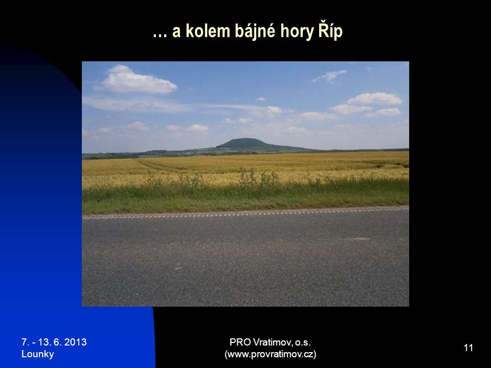 7. - 13. 6. 2013 Lounky PRO Vratimov, o.s. (www.provratimov.cz) 11 … a kolem bájné hory Říp