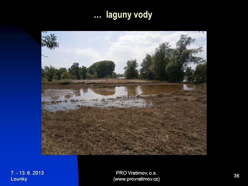 7. - 13. 6. 2013 Lounky PRO Vratimov, o.s. (www.provratimov.cz) 36 … laguny vody