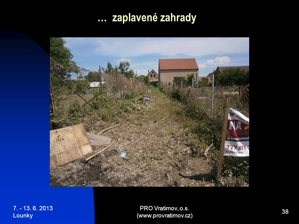 7. - 13. 6. 2013 Lounky PRO Vratimov, o.s. (www.provratimov.cz) 38 … zaplavené zahrady