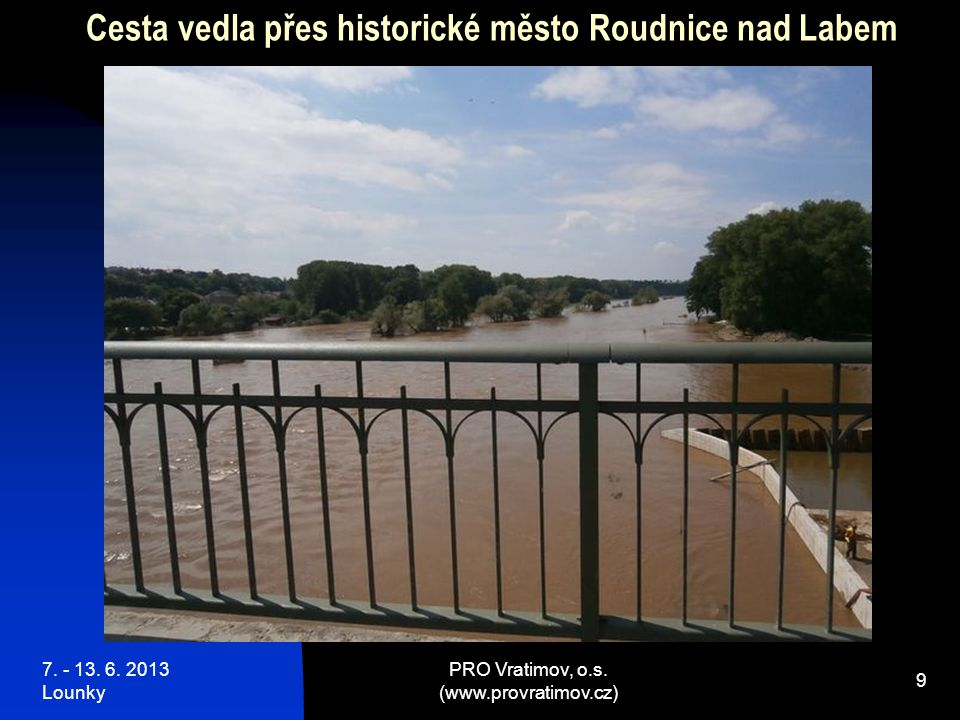 7. - 13. 6. 2013 Lounky PRO Vratimov, o.s. (www.provratimov.cz) 10 Roudnice nad Labem