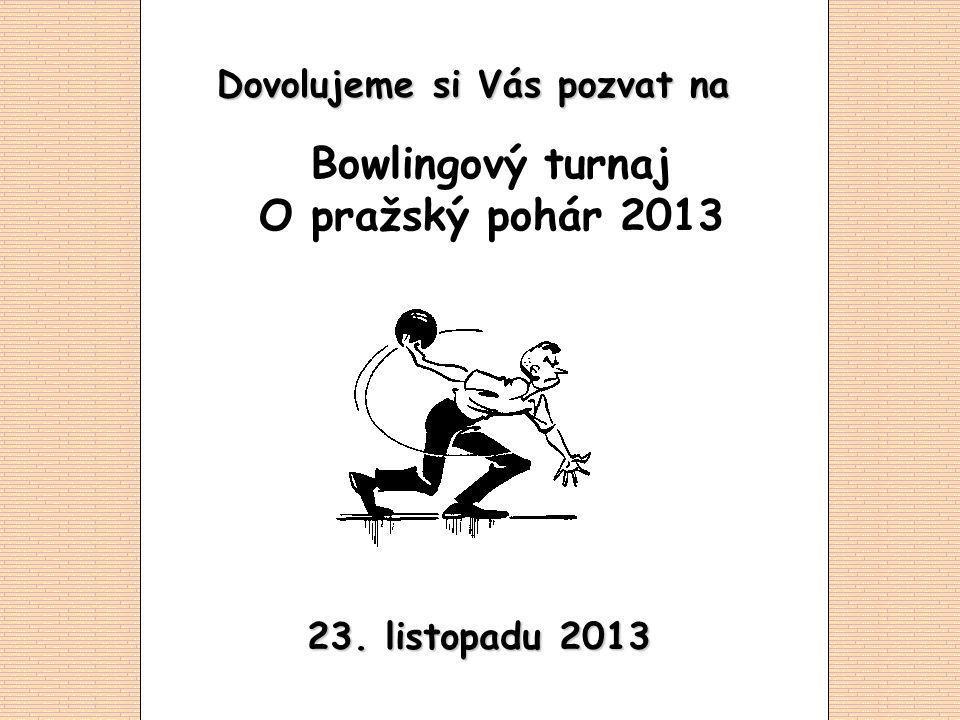 Informace o turnaji ZÁKLADNÍ INFORMACE Bowlingový turnaj O pražský pohár 2013 se bude konat 23.