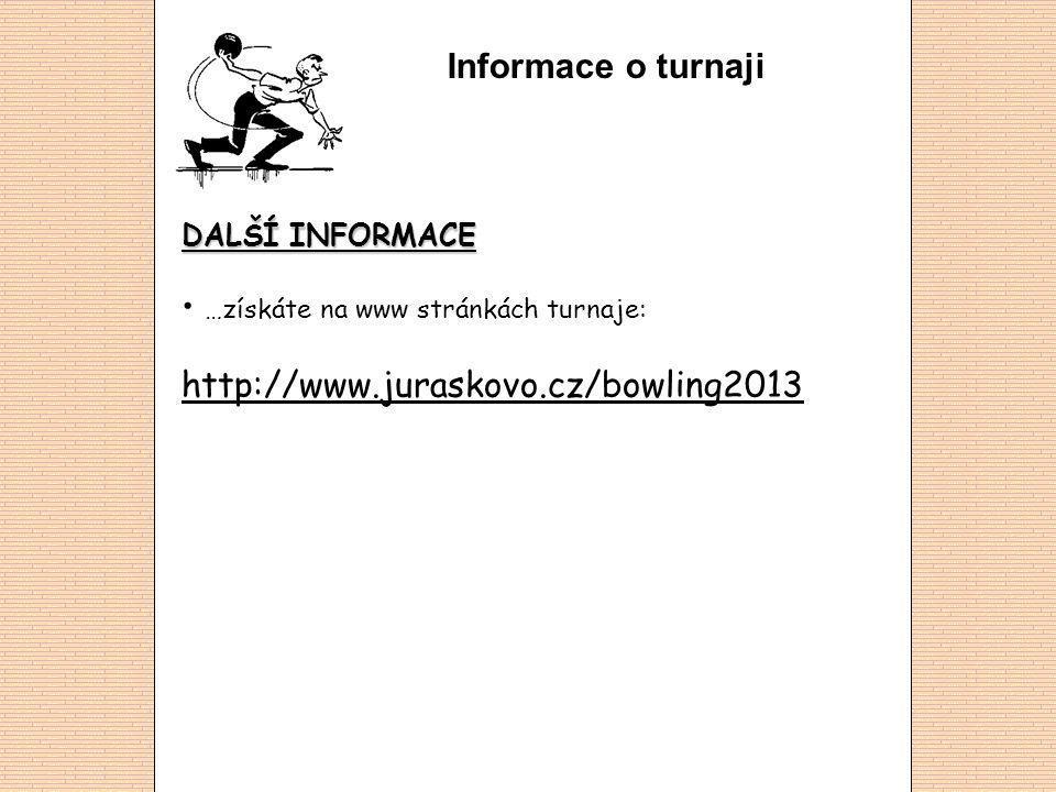 Informace o turnaji DALŠÍ INFORMACE …získáte na www stránkách turnaje: http://www.juraskovo.cz/bowling2013 http://www.juraskovo.cz/bowling2013