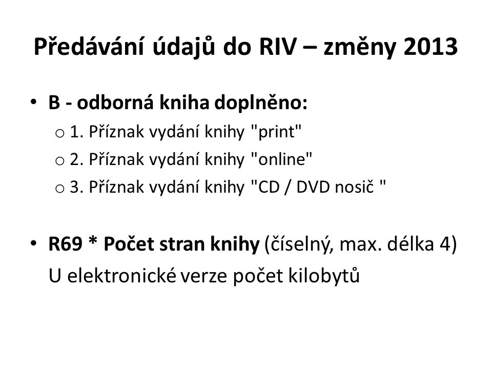 Budoucí stav v RVVI Metodika hodnocení výsledků VaV 2013 (ještě neschválená) 3 pilíře: – 1.P: všechny výsledky předložené do RIV k hodnocení – 2.