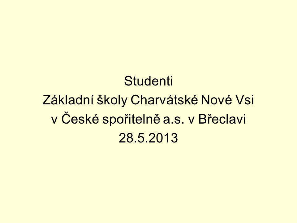 Studenti Základní školy Charvátské Nové Vsi v České spořitelně a.s. v Břeclavi 28.5.2013