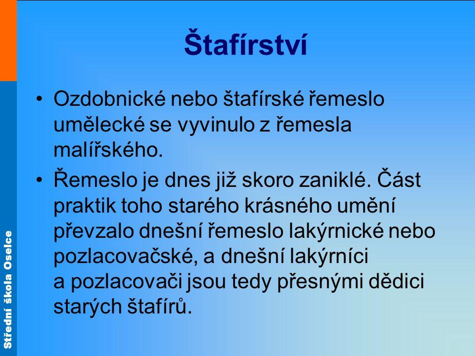 Střední škola Oselce Štafírství Ozdobnické nebo štafírské řemeslo umělecké se vyvinulo z řemesla malířského.