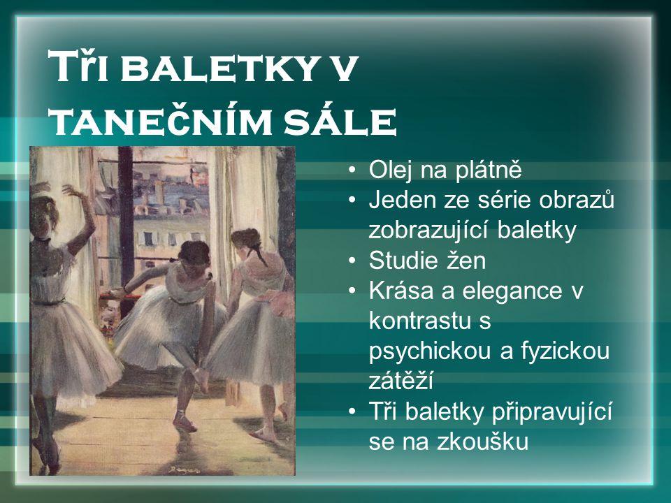 T ř i baletky v tane č ním sále Olej na plátně Jeden ze série obrazů zobrazující baletky Studie žen Krása a elegance v kontrastu s psychickou a fyzickou zátěží Tři baletky připravující se na zkoušku