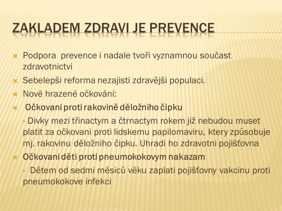  Podpora prevence i nadale tvoři vyznamnou součast zdravotnictvi  Sebelepši reforma nezajisti zdravějši populaci.  Nově hrazené očkování:  Očkovan