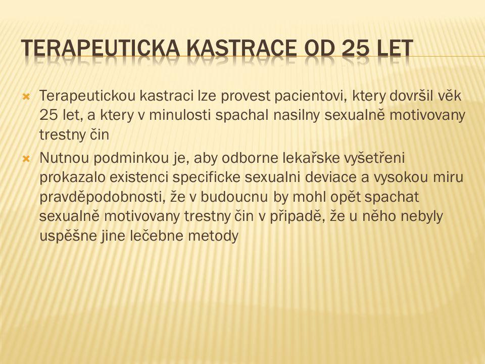  Terapeutickou kastraci lze provest pacientovi, ktery dovršil věk 25 let, a ktery v minulosti spachal nasilny sexualně motivovany trestny čin  Nutno