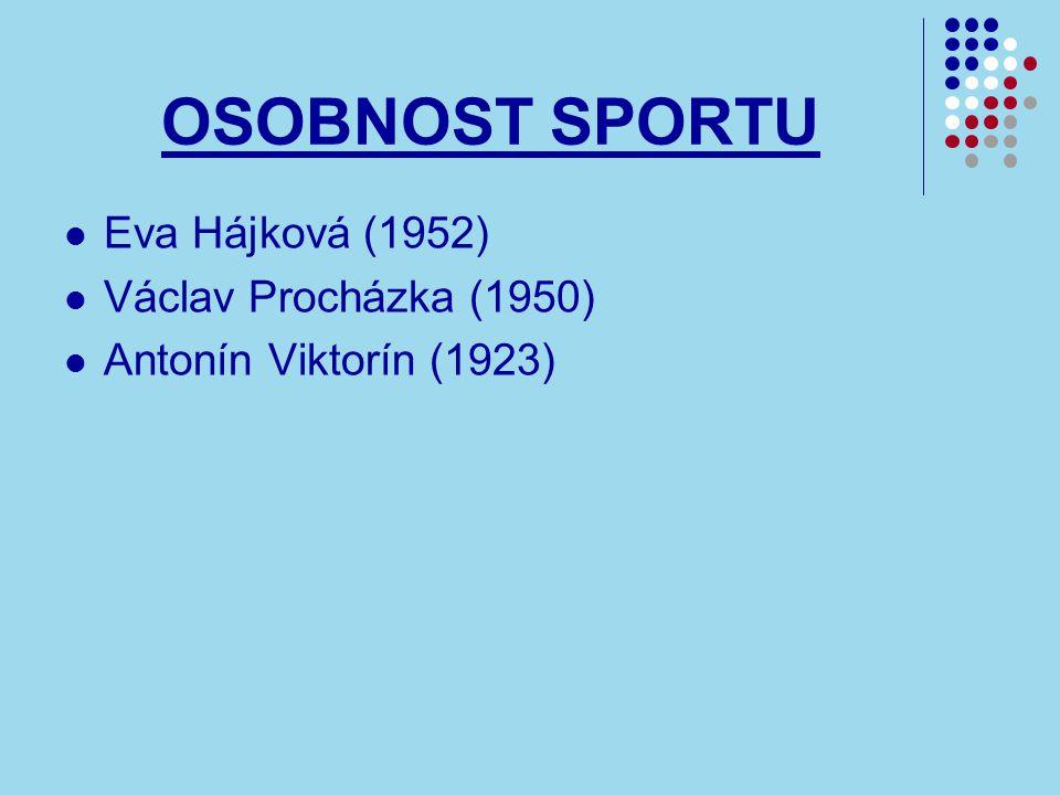 OSOBNOST SPORTU Eva Hájková (1952) Václav Procházka (1950) Antonín Viktorín (1923)