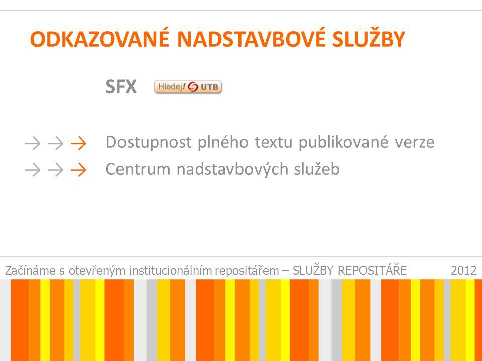 Začínáme s otevřeným institucionálním repositářem – SLUŽBY REPOSITÁŘE2012 ODKAZOVANÉ NADSTAVBOVÉ SLUŽBY SFX Dostupnost plného textu publikované verze Centrum nadstavbových služeb