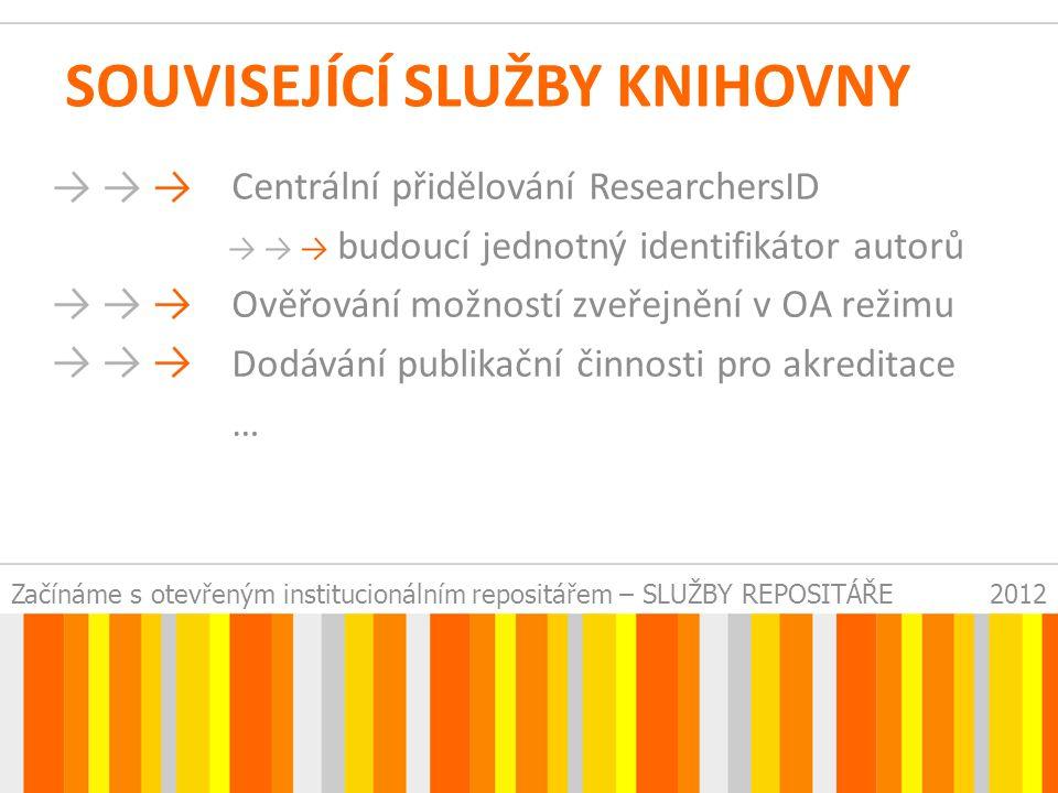 Začínáme s otevřeným institucionálním repositářem – SLUŽBY REPOSITÁŘE2012 SOUVISEJÍCÍ SLUŽBY KNIHOVNY Centrální přidělování ResearchersID budoucí jednotný identifikátor autorů Ověřování možností zveřejnění v OA režimu Dodávání publikační činnosti pro akreditace …