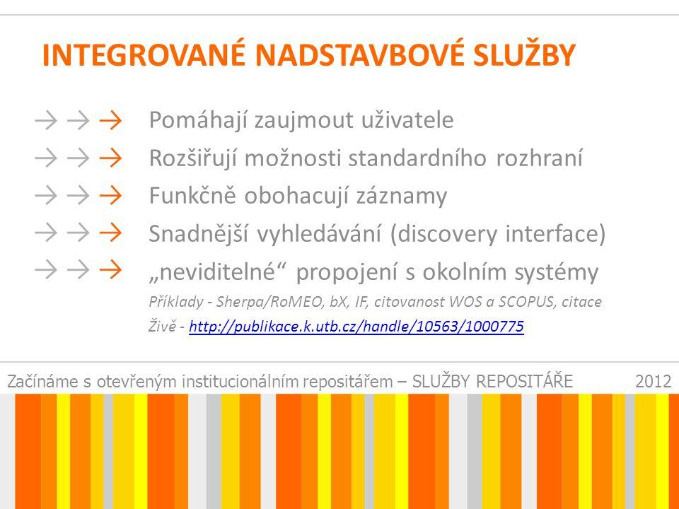 """Začínáme s otevřeným institucionálním repositářem – SLUŽBY REPOSITÁŘE2012 INTEGROVANÉ NADSTAVBOVÉ SLUŽBY Pomáhají zaujmout uživatele Rozšiřují možnosti standardního rozhraní Funkčně obohacují záznamy Snadnější vyhledávání (discovery interface) """"neviditelné propojení s okolním systémy Příklady - Sherpa/RoMEO, bX, IF, citovanost WOS a SCOPUS, citace Živě - http://publikace.k.utb.cz/handle/10563/1000775http://publikace.k.utb.cz/handle/10563/1000775"""