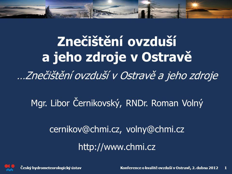 Český hydrometeorologický ústav Konference o kvalitě ovzduší v Ostravě, 2. dubna 2012 1 Znečištění ovzduší a jeho zdroje v Ostravě …Znečištění ovzduší