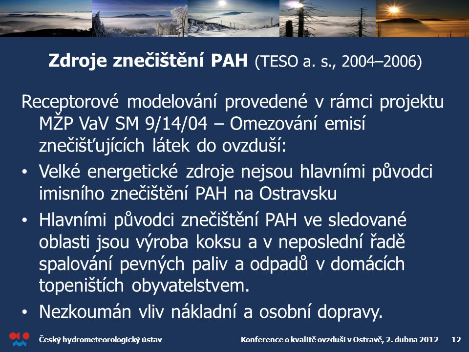 Český hydrometeorologický ústav Konference o kvalitě ovzduší v Ostravě, 2. dubna 2012 12 Zdroje znečištění PAH (TESO a. s., 2004–2006) Receptorové mod