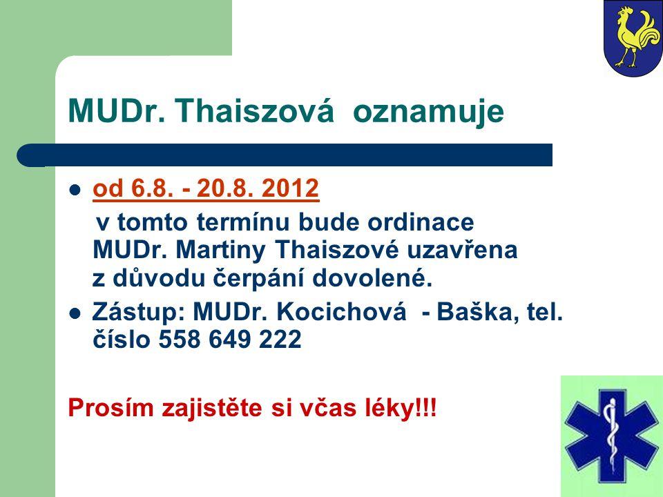 MUDr. Thaiszová oznamuje od 6.8. - 20.8. 2012 v tomto termínu bude ordinace MUDr. Martiny Thaiszové uzavřena z důvodu čerpání dovolené. Zástup: MUDr.
