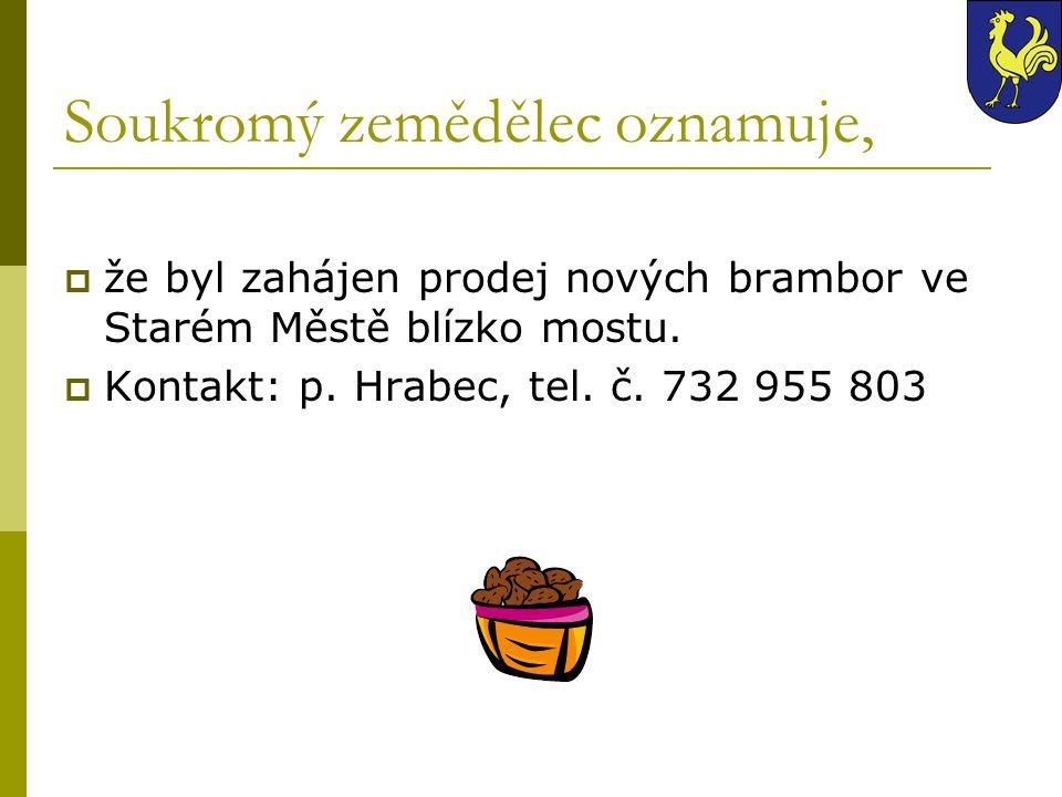 Soukromý zemědělec oznamuje, žže byl zahájen prodej nových brambor ve Starém Městě blízko mostu. KKontakt: p. Hrabec, tel. č. 732 955 803