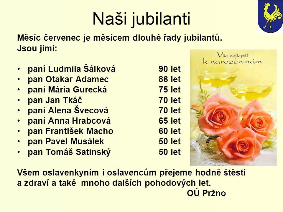 Naši jubilanti Měsíc červenec je měsícem dlouhé řady jubilantů. Jsou jimi: paní Ludmila Šálková90 let pan Otakar Adamec86 let paní Mária Gurecká 75 le