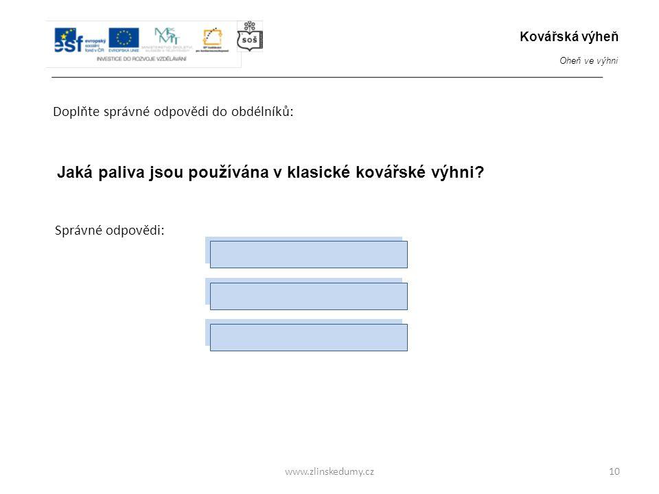 Dřevěné uhlí Kovářské kamenné uhlí www.zlinskedumy.cz Doplňte správné odpovědi do obdélníků: 10 Jaká paliva jsou používána v klasické kovářské výhni.