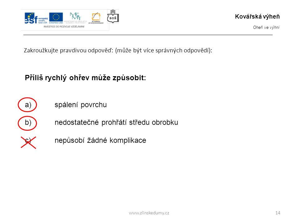 www.zlinskedumy.cz Zakroužkujte pravdivou odpověď: (může být více správných odpovědí): 14 Příliš rychlý ohřev může způsobit: a)spálení povrchu b) nedo