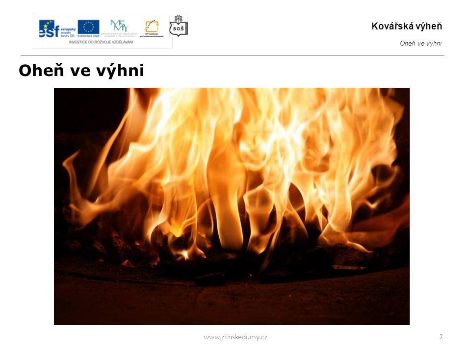 Oheň ve výhni www.zlinskedumy.cz2 Kovářská výheň Oheň ve výhni