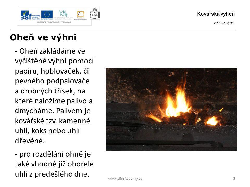 - do již hořící výhně nové uhlí přikládáme okolo středu hoření – ne na střed - až když je uhlí prohřáté a zbavené síry, přihrnujeme mírně do středu - používané kovářské uhlí může být vlhké, nebo skropené vodou pro zlepšení jeho spékavosti www.zlinskedumy.cz4 Kovářská výheň Oheň ve výhni