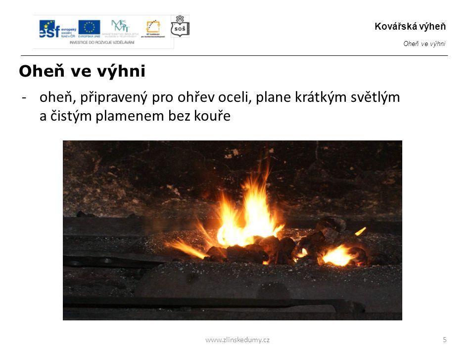 -oheň, připravený pro ohřev oceli, plane krátkým světlým a čistým plamenem bez kouře www.zlinskedumy.cz5 Kovářská výheň Oheň ve výhni