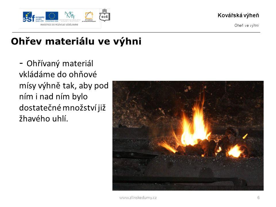 - Ohřívaný materiál vkládáme do ohňové mísy výhně tak, aby pod ním i nad ním bylo dostatečné množství již žhavého uhlí. www.zlinskedumy.cz6 Kovářská v