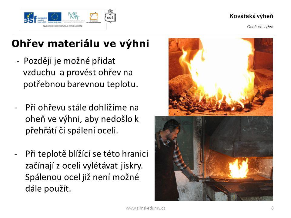 - Později je možné přidat vzduchu a provést ohřev na potřebnou barevnou teplotu. -Při ohřevu stále dohlížíme na oheň ve výhni, aby nedošlo k přehřátí
